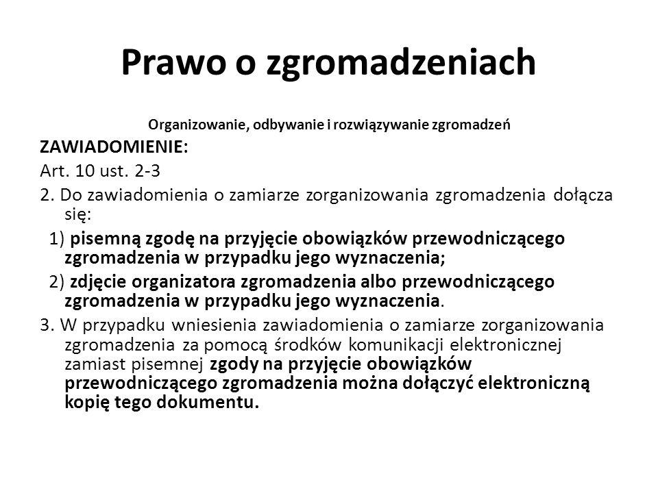 Prawo o zgromadzeniach Organizowanie, odbywanie i rozwiązywanie zgromadzeń ZAWIADOMIENIE: Art. 10 ust. 2-3 2. Do zawiadomienia o zamiarze zorganizowan