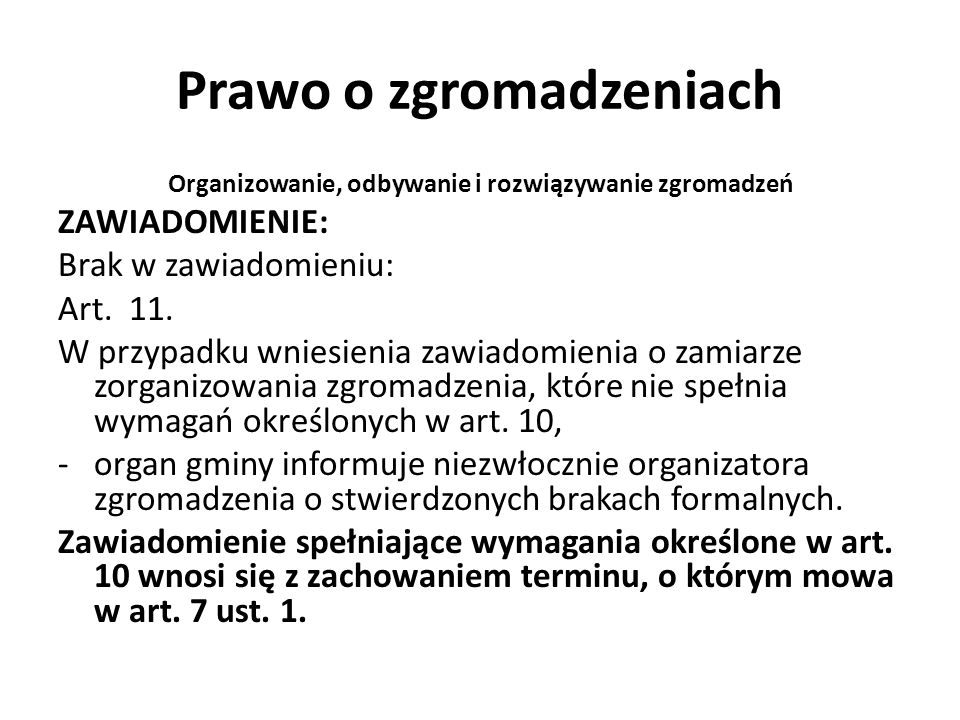 Prawo o zgromadzeniach Organizowanie, odbywanie i rozwiązywanie zgromadzeń ZAWIADOMIENIE: Brak w zawiadomieniu: Art. 11. W przypadku wniesienia zawiad