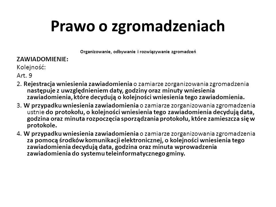 Prawo o zgromadzeniach Organizowanie, odbywanie i rozwiązywanie zgromadzeń ZAWIADOMIENIE: Kolejność: Art. 9 2. Rejestracja wniesienia zawiadomienia o