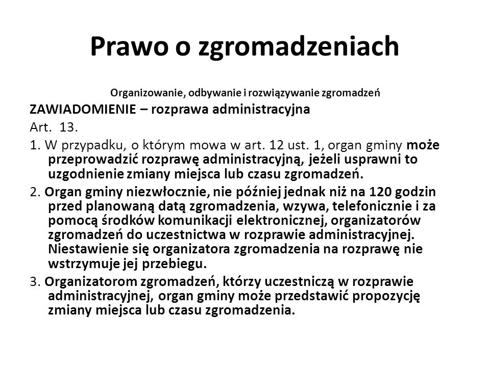 Prawo o zgromadzeniach Organizowanie, odbywanie i rozwiązywanie zgromadzeń ZAWIADOMIENIE – rozprawa administracyjna Art. 13. 1. W przypadku, o którym