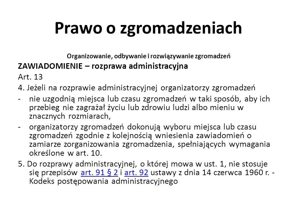 Prawo o zgromadzeniach Organizowanie, odbywanie i rozwiązywanie zgromadzeń ZAWIADOMIENIE – rozprawa administracyjna Art. 13 4. Jeżeli na rozprawie adm