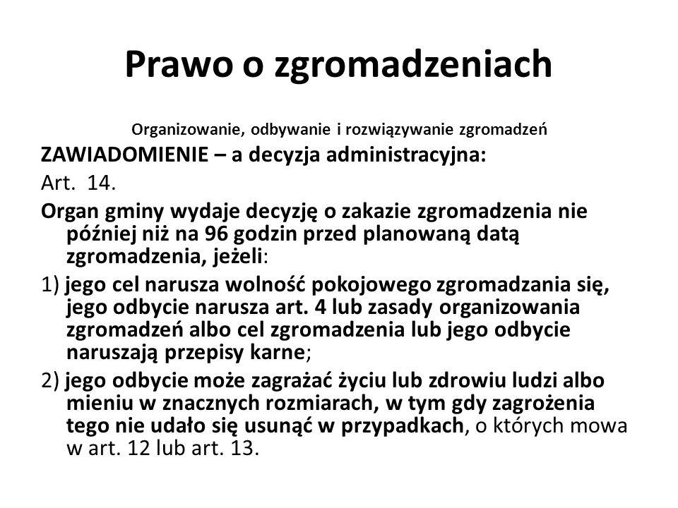 Prawo o zgromadzeniach Organizowanie, odbywanie i rozwiązywanie zgromadzeń ZAWIADOMIENIE – a decyzja administracyjna: Art. 14. Organ gminy wydaje decy