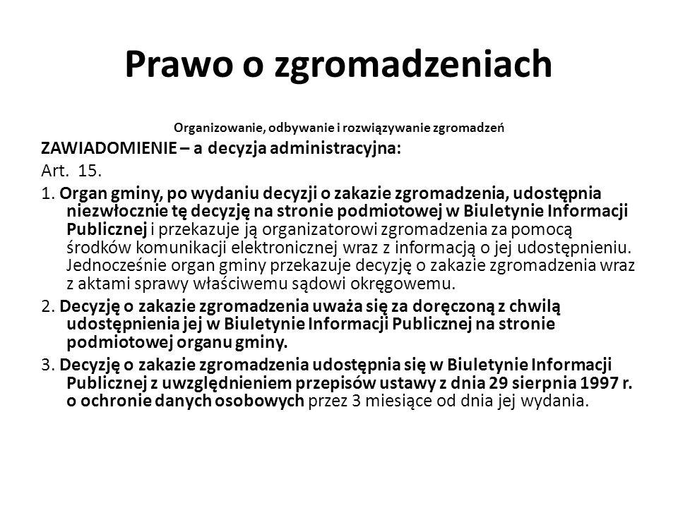 Prawo o zgromadzeniach Organizowanie, odbywanie i rozwiązywanie zgromadzeń ZAWIADOMIENIE – a decyzja administracyjna: Art. 15. 1. Organ gminy, po wyda