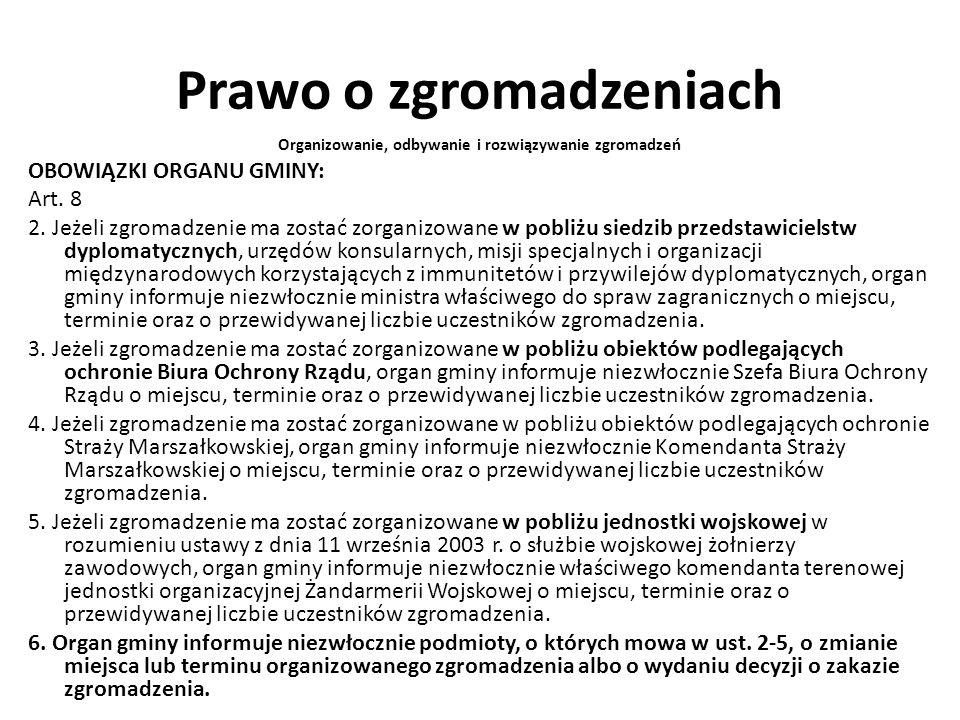 Prawo o zgromadzeniach Organizowanie, odbywanie i rozwiązywanie zgromadzeń OBOWIĄZKI ORGANU GMINY: Art. 8 2. Jeżeli zgromadzenie ma zostać zorganizowa