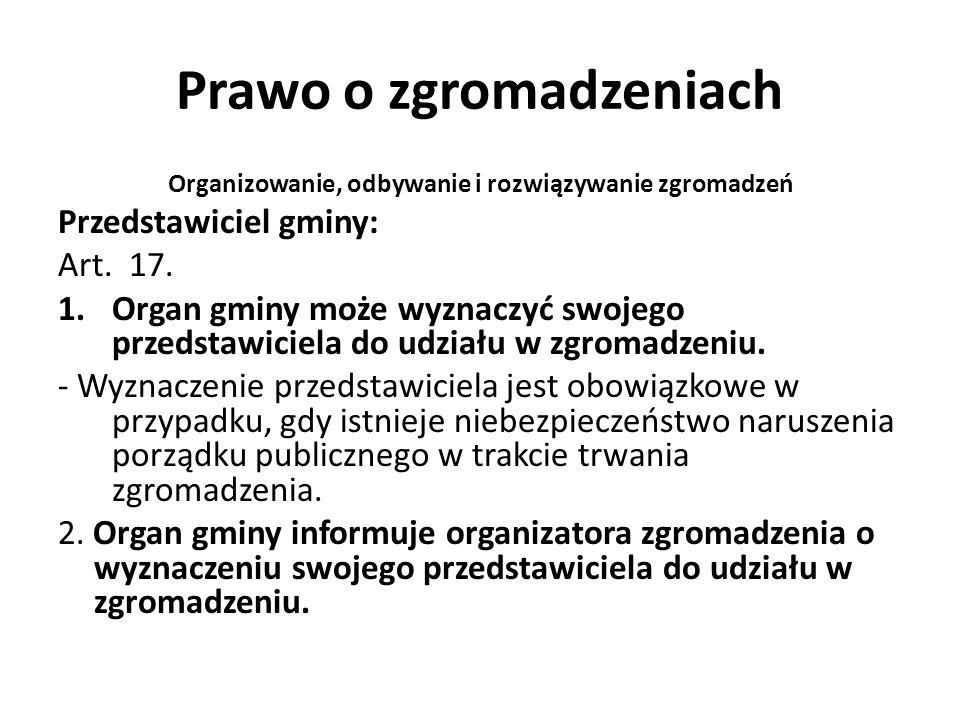 Prawo o zgromadzeniach Organizowanie, odbywanie i rozwiązywanie zgromadzeń Przedstawiciel gminy: Art. 17. 1.Organ gminy może wyznaczyć swojego przedst