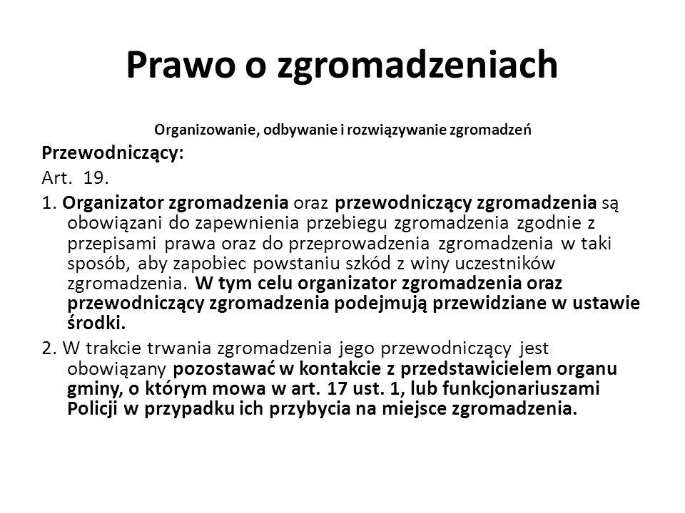 Prawo o zgromadzeniach Organizowanie, odbywanie i rozwiązywanie zgromadzeń Przewodniczący: Art. 19. 1. Organizator zgromadzenia oraz przewodniczący zg