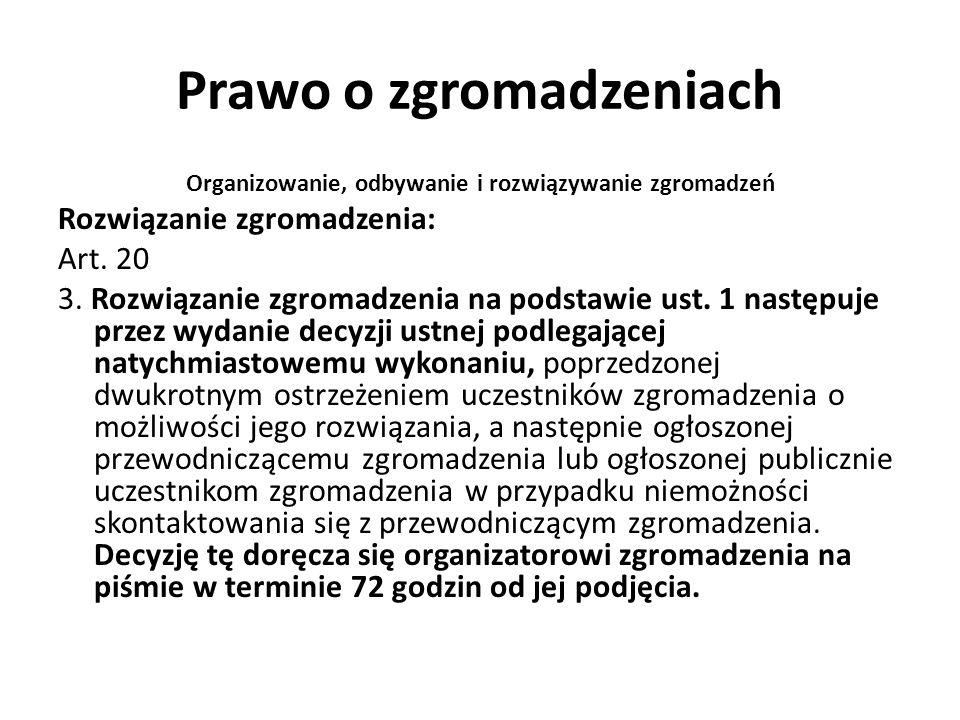 Prawo o zgromadzeniach Organizowanie, odbywanie i rozwiązywanie zgromadzeń Rozwiązanie zgromadzenia: Art. 20 3. Rozwiązanie zgromadzenia na podstawie