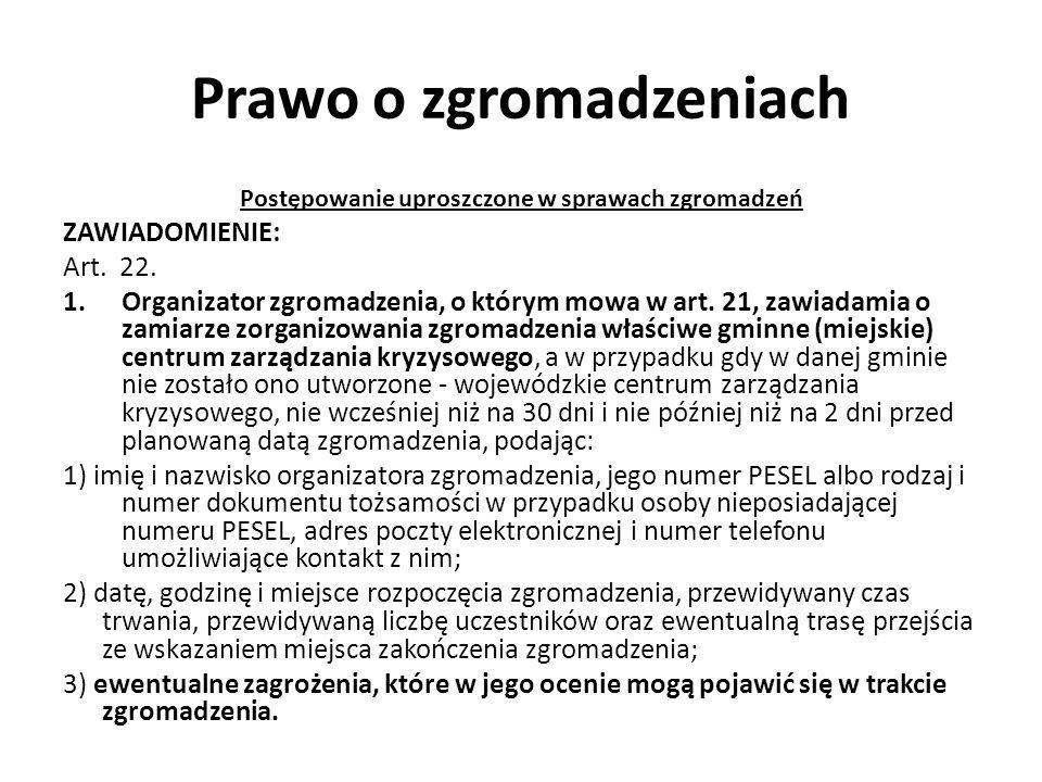 Prawo o zgromadzeniach Postępowanie uproszczone w sprawach zgromadzeń ZAWIADOMIENIE: Art. 22. 1.Organizator zgromadzenia, o którym mowa w art. 21, zaw