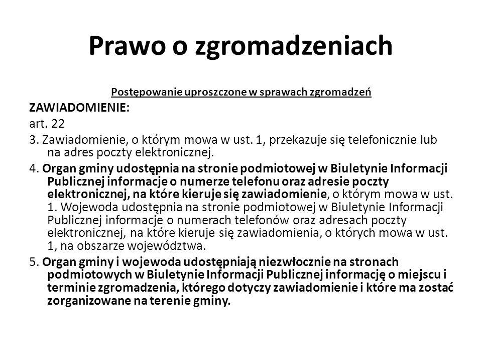 Prawo o zgromadzeniach Postępowanie uproszczone w sprawach zgromadzeń ZAWIADOMIENIE: art. 22 3. Zawiadomienie, o którym mowa w ust. 1, przekazuje się