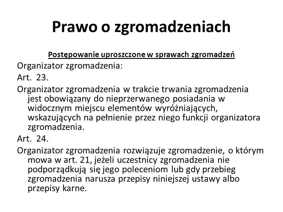 Prawo o zgromadzeniach Postępowanie uproszczone w sprawach zgromadzeń Organizator zgromadzenia: Art. 23. Organizator zgromadzenia w trakcie trwania zg
