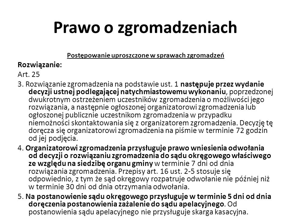 Prawo o zgromadzeniach Postępowanie uproszczone w sprawach zgromadzeń Rozwiązanie: Art. 25 3. Rozwiązanie zgromadzenia na podstawie ust. 1 następuje p