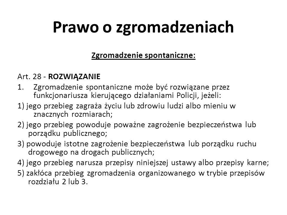 Prawo o zgromadzeniach Zgromadzenie spontaniczne: Art. 28 - ROZWIĄZANIE 1.Zgromadzenie spontaniczne może być rozwiązane przez funkcjonariusza kierując
