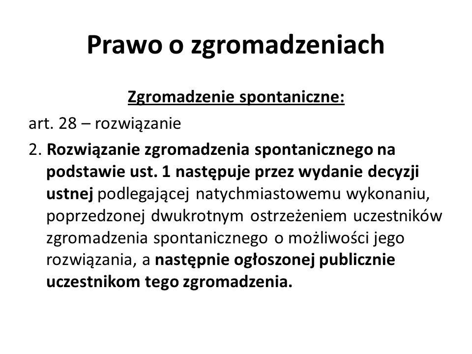 Prawo o zgromadzeniach Zgromadzenie spontaniczne: art. 28 – rozwiązanie 2. Rozwiązanie zgromadzenia spontanicznego na podstawie ust. 1 następuje przez