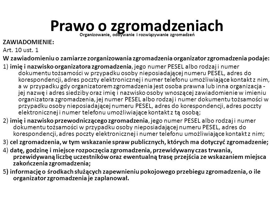 Prawo o zgromadzeniach Organizowanie, odbywanie i rozwiązywanie zgromadzeń ZAWIADOMIENIE: Art. 10 ust. 1 W zawiadomieniu o zamiarze zorganizowania zgr
