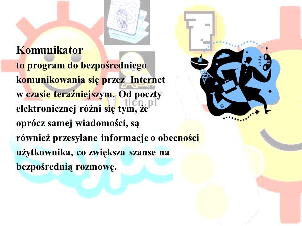Aby korzystać z tych komunikatorów, niezbędne jest połączenie z Internetem Najpopularniejsze komunikatory Gadu-gadu Skype TlenAQQ Teamspeak