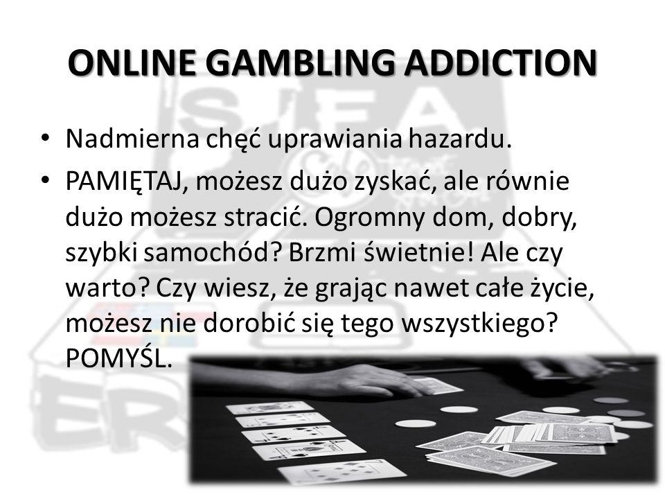 ONLINE GAMBLING ADDICTION Nadmierna chęć uprawiania hazardu.