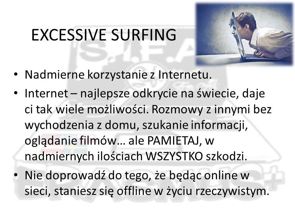 EXCESSIVE SURFING Nadmierne korzystanie z Internetu.
