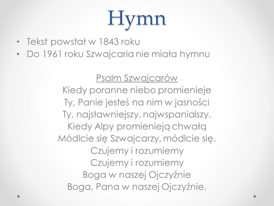 Hymn Tekst powstał w 1843 roku Do 1961 roku Szwajcaria nie miała hymnu Psalm Szwajcarów Kiedy poranne niebo promienieje Ty, Panie jesteś na nim w jasn