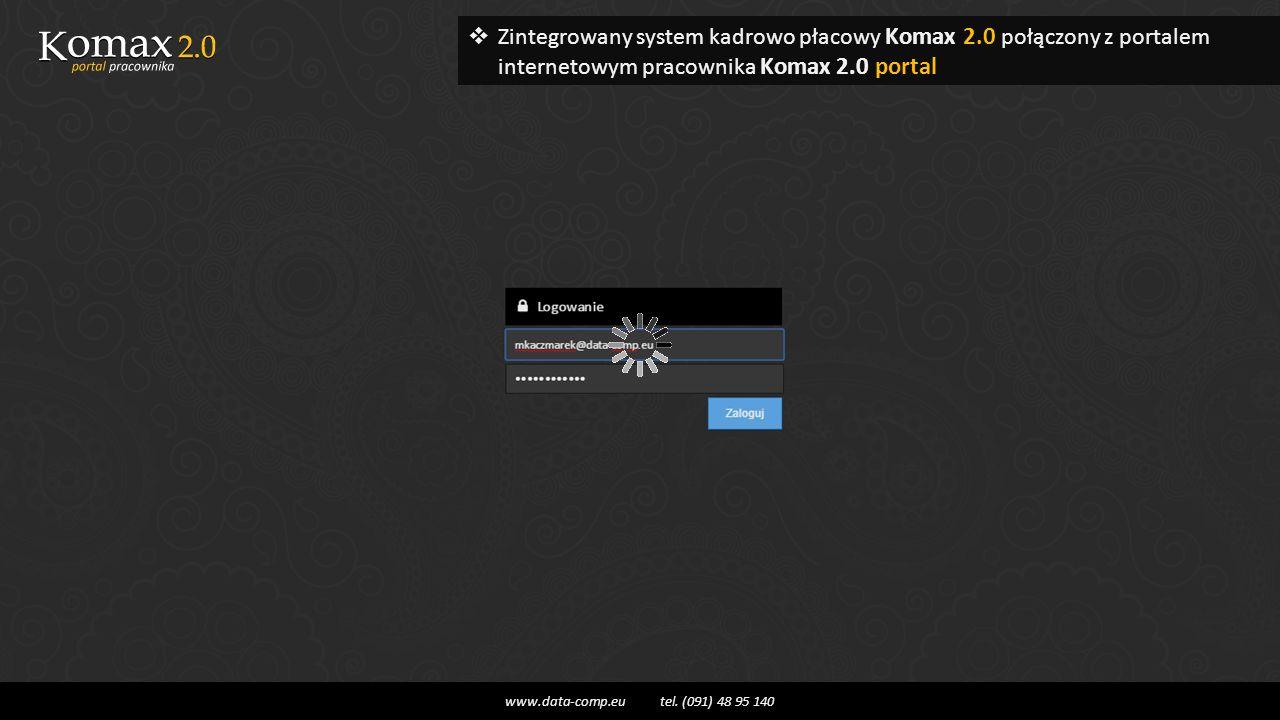  Zintegrowany system kadrowo płacowy Komax 2.0 połączony z portalem internetowym pracownika Komax 2.0 portal www.data-comp.eu tel.