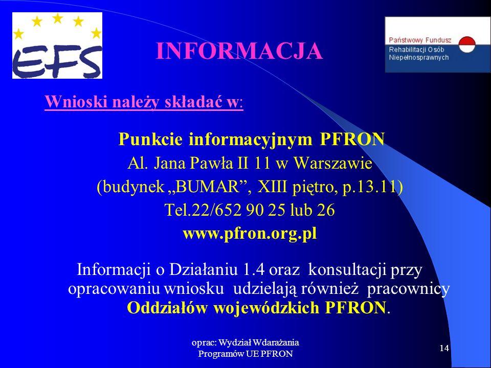 """oprac: Wydział Wdarażania Programów UE PFRON 14 Wnioski należy składać w: Punkcie informacyjnym PFRON Al. Jana Pawła II 11 w Warszawie (budynek """"BUMAR"""