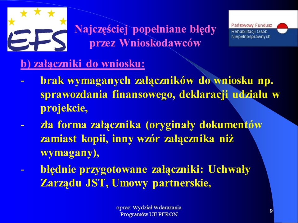 oprac: Wydział Wdarażania Programów UE PFRON 9 b) załączniki do wniosku: - brak wymaganych załączników do wniosku np. sprawozdania finansowego, deklar