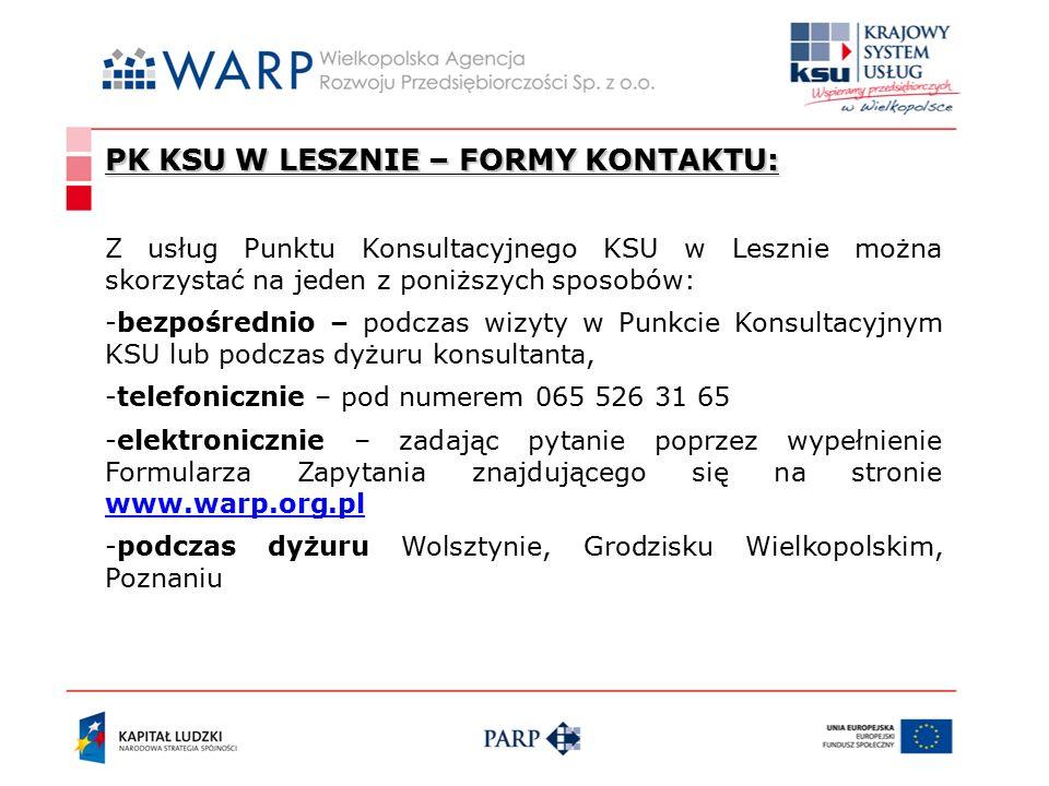 PK KSU W LESZNIE – FORMY KONTAKTU: Z usług Punktu Konsultacyjnego KSU w Lesznie można skorzystać na jeden z poniższych sposobów: -bezpośrednio – podczas wizyty w Punkcie Konsultacyjnym KSU lub podczas dyżuru konsultanta, -telefonicznie – pod numerem 065 526 31 65 -elektronicznie – zadając pytanie poprzez wypełnienie Formularza Zapytania znajdującego się na stronie www.warp.org.pl www.warp.org.pl -podczas dyżuru Wolsztynie, Grodzisku Wielkopolskim, Poznaniu