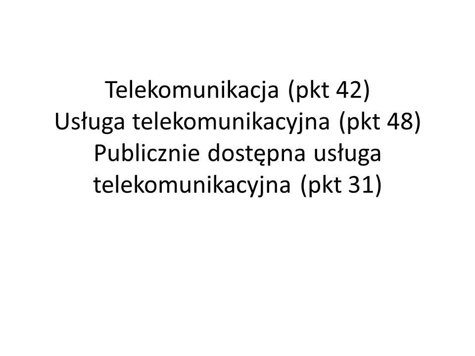 Telekomunikacja (pkt 42) Usługa telekomunikacyjna (pkt 48) Publicznie dostępna usługa telekomunikacyjna (pkt 31)