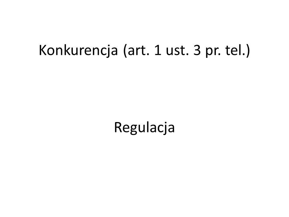 Konkurencja (art. 1 ust. 3 pr. tel.) Regulacja