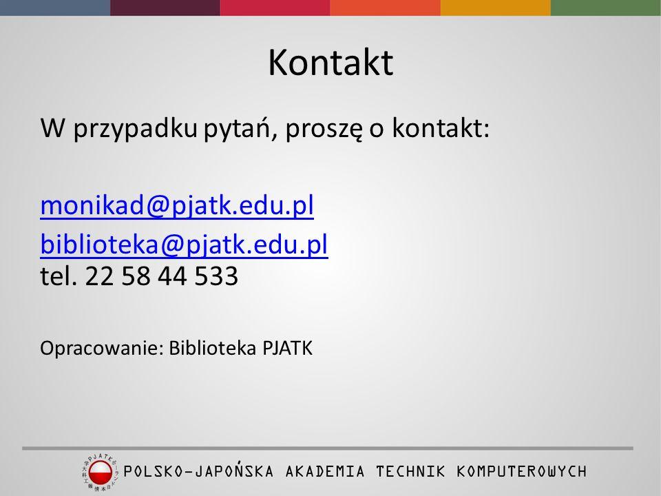 Kontakt W przypadku pytań, proszę o kontakt: monikad@pjatk.edu.pl biblioteka@pjatk.edu.pl biblioteka@pjatk.edu.pl tel. 22 58 44 533 Opracowanie: Bibli