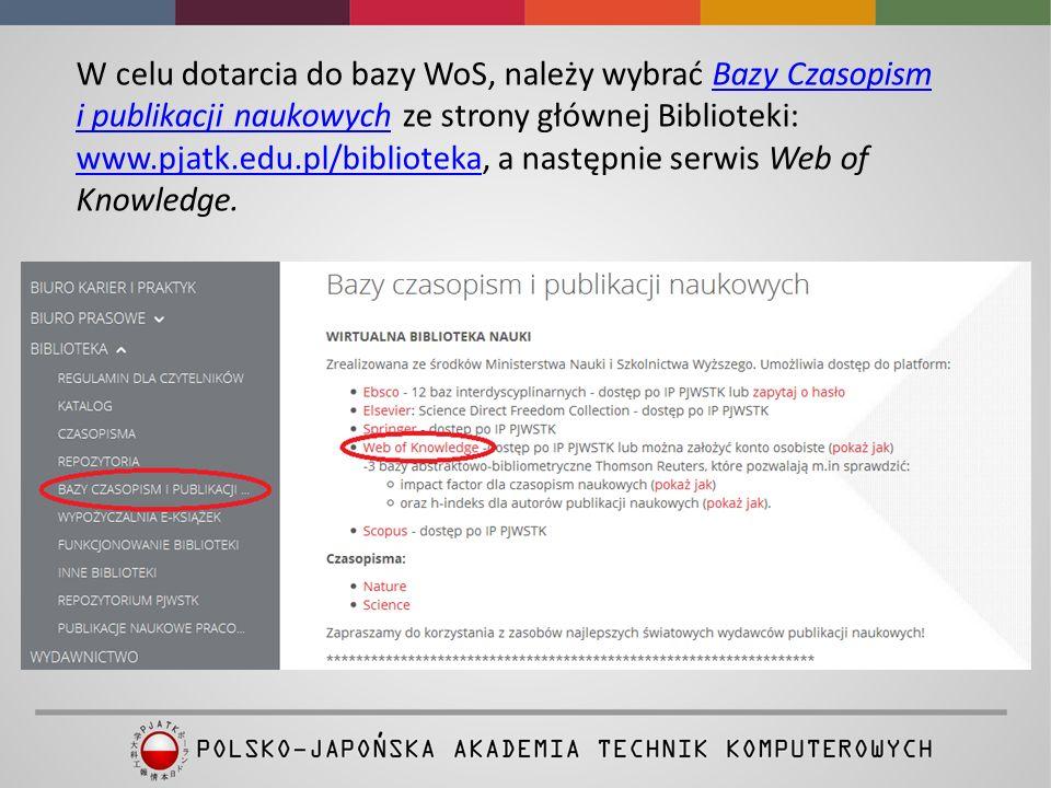 W celu dotarcia do bazy WoS, należy wybrać Bazy Czasopism i publikacji naukowych ze strony głównej Biblioteki: www.pjatk.edu.pl/biblioteka, a następni