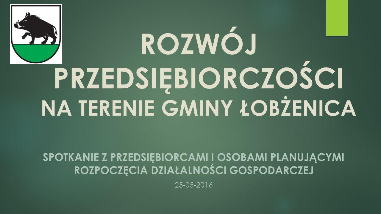 CEL SPOTKANIA  Inicjatywa w zakresie uporządkowania działań w zakresie rozwoju przedsiębiorczości na terenie gminy Łobżenica – wypracowanie relacji pomiędzy sektorem przedsiębiorczości a Urzędem Miejskim Gminy Łobżenica i instytucjami wspierającymi rozwój podmiotów prywatnych  ODPOWIEDŹ NA PYTANIE : co może i powinien robić samorząd, tak aby wspomóc rozwój przedsiębiorczości .