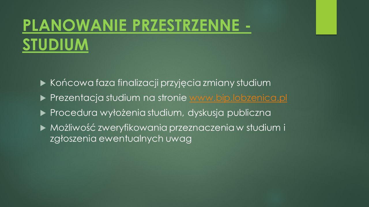 PLANOWANIE PRZESTRZENNE - STUDIUM  Końcowa faza finalizacji przyjęcia zmiany studium  Prezentacja studium na stronie www.bip.lobzenica.plwww.bip.lob