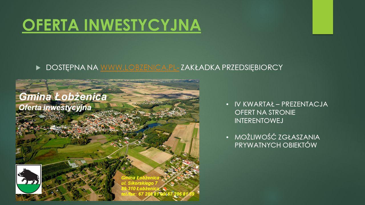 OFERTA INWESTYCYJNA  DOSTĘPNA NA WWW.LOBZENICA.PL- ZAKŁADKA PRZEDSIĘBIORCYWWW.LOBZENICA.PL- Gmina Łobżenica Oferta inwestycyjna Gmina Łobżenica ul.