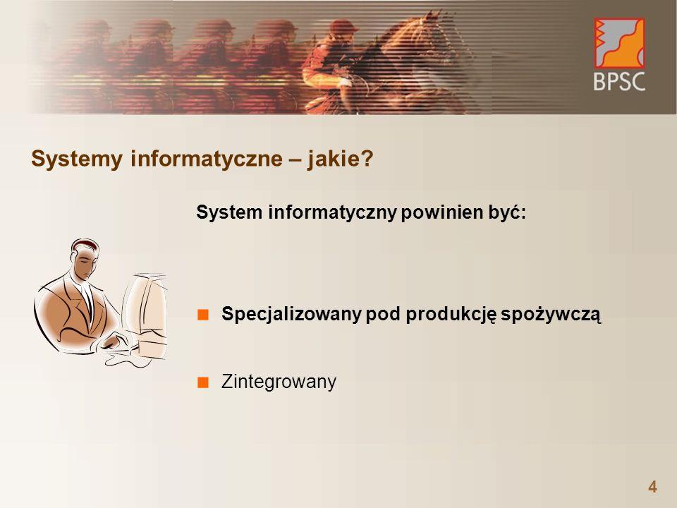 Systemy informatyczne – jakie? System informatyczny powinien być: ■ Specjalizowany pod produkcję spożywczą ■ Zintegrowany 4