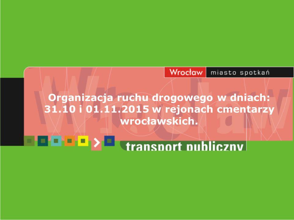 Organizacja ruchu drogowego w dniach: 31.10 i 01.11.2015 w rejonach cmentarzy wrocławskich.