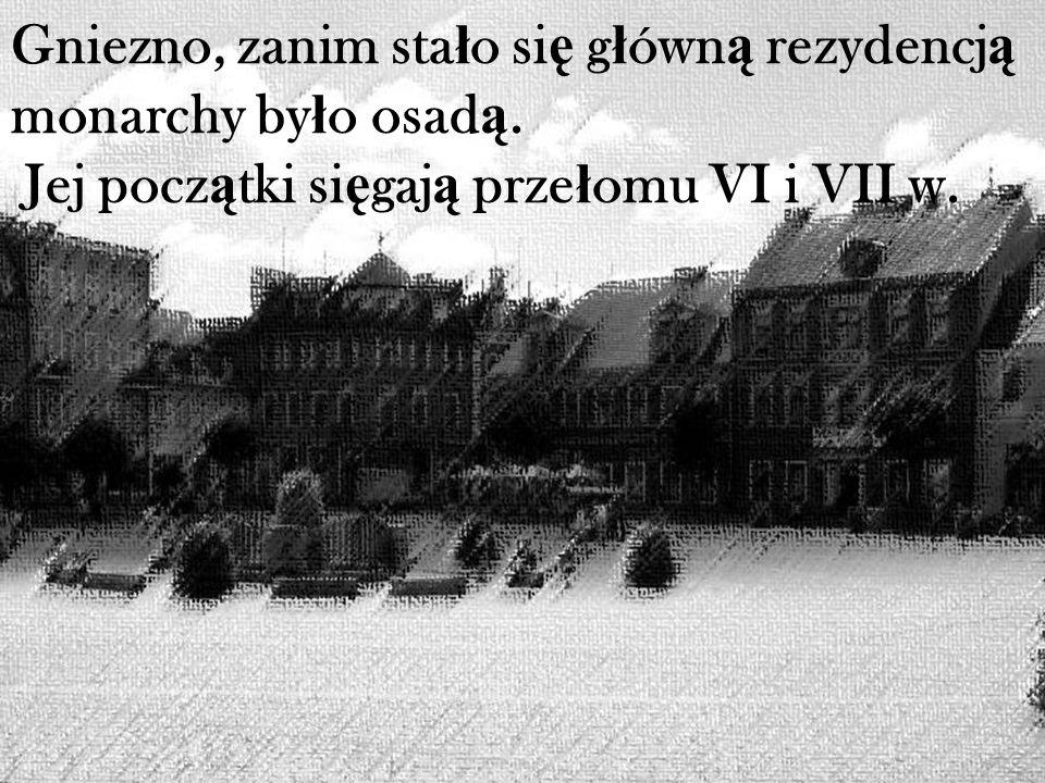 Już od I połowy X w. Gniezno stało się centralnym grodem plemiennego państwa Polan.
