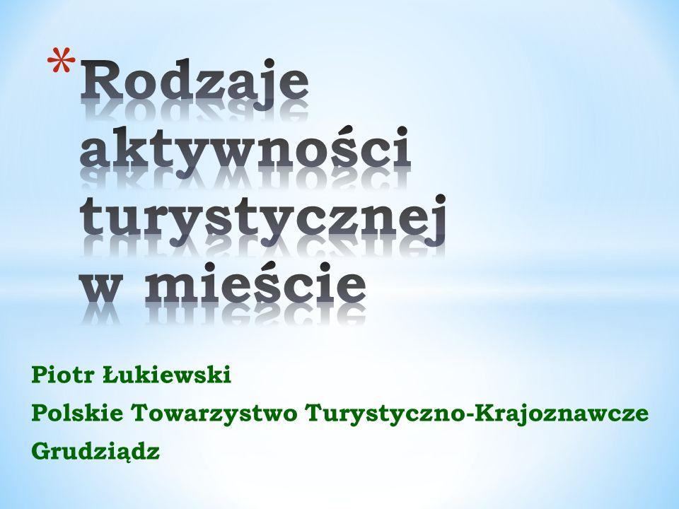 Piotr Łukiewski Polskie Towarzystwo Turystyczno-Krajoznawcze Grudziądz