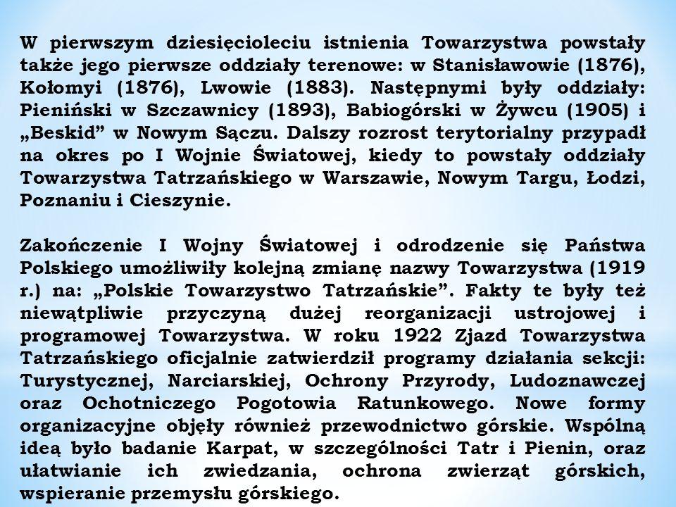 W pierwszym dziesięcioleciu istnienia Towarzystwa powstały także jego pierwsze oddziały terenowe: w Stanisławowie (1876), Kołomyi (1876), Lwowie (1883).
