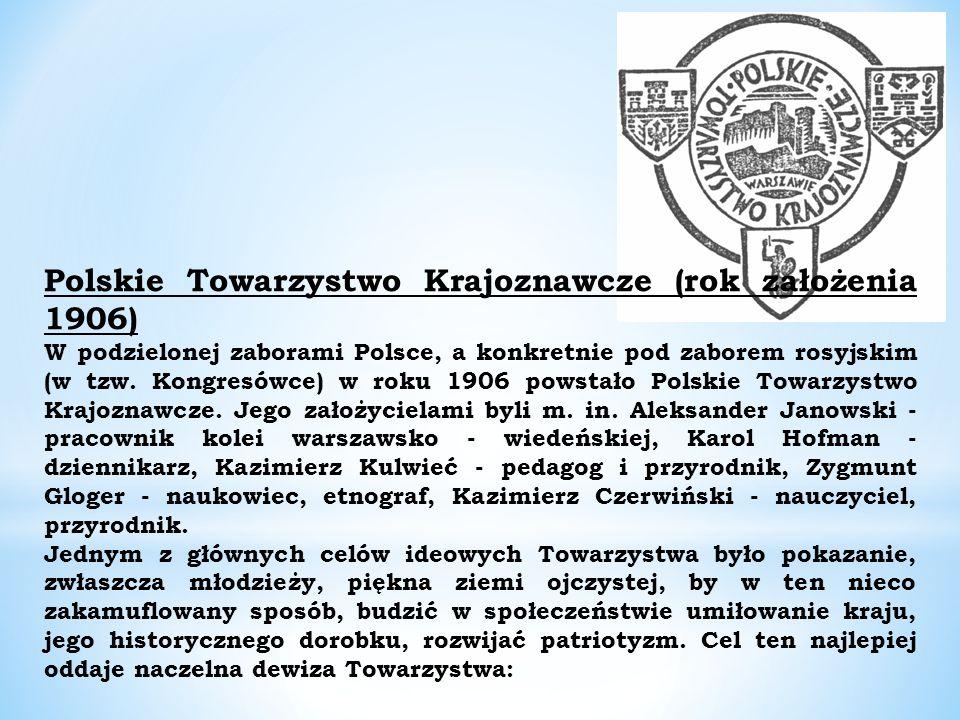Polskie Towarzystwo Krajoznawcze (rok założenia 1906) W podzielonej zaborami Polsce, a konkretnie pod zaborem rosyjskim (w tzw.