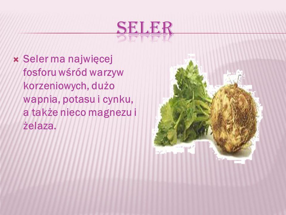  Seler ma najwięcej fosforu wśród warzyw korzeniowych, dużo wapnia, potasu i cynku, a także nieco magnezu i żelaza.