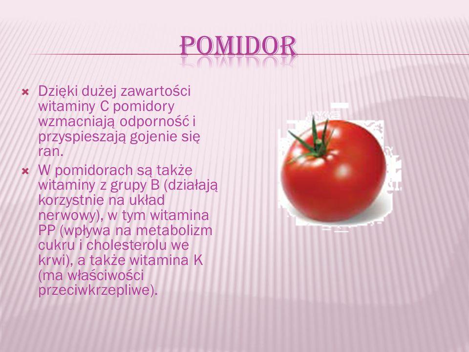  Dzięki dużej zawartości witaminy C pomidory wzmacniają odporność i przyspieszają gojenie się ran.  W pomidorach są także witaminy z grupy B (działa