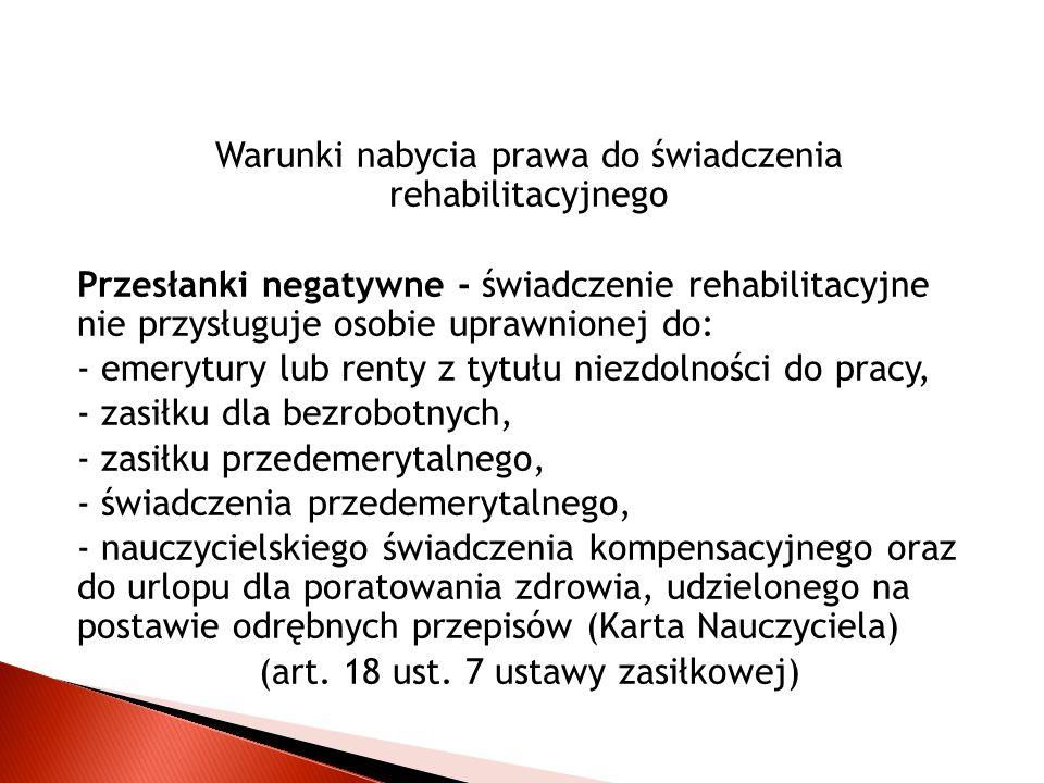 Warunki nabycia prawa do świadczenia rehabilitacyjnego Przesłanki negatywne - świadczenie rehabilitacyjne nie przysługuje osobie uprawnionej do: - eme