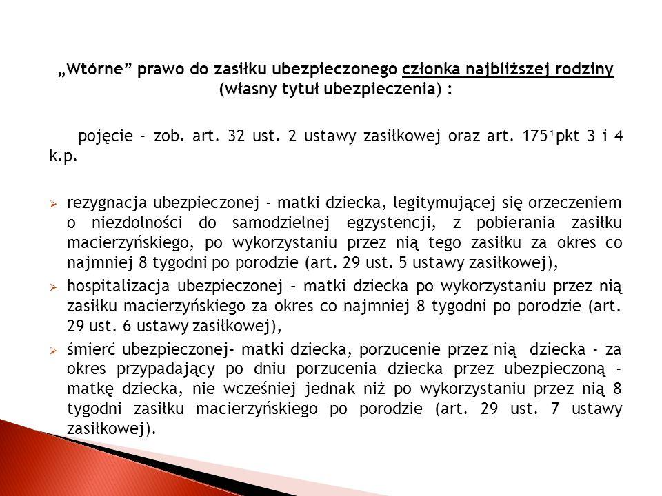 """""""Wtórne"""" prawo do zasiłku ubezpieczonego członka najbliższej rodziny (własny tytuł ubezpieczenia) : pojęcie - zob. art. 32 ust. 2 ustawy zasiłkowej or"""