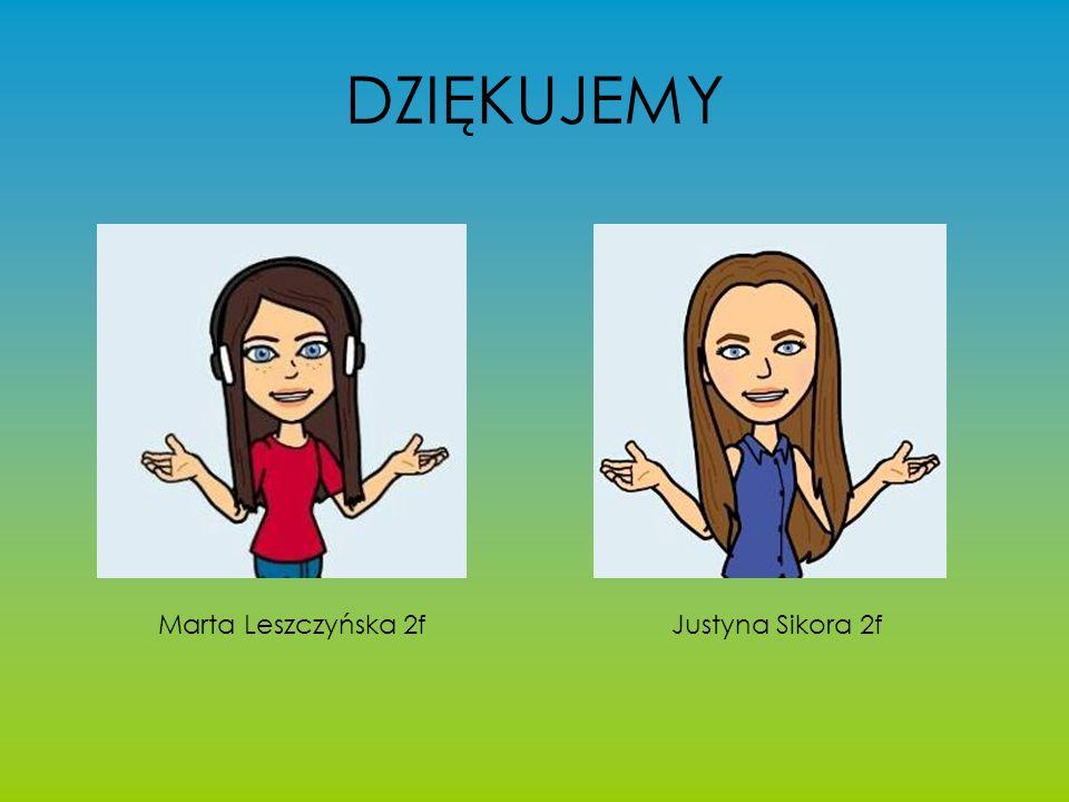 DZIĘKUJEMY Marta Leszczyńska 2fJustyna Sikora 2f