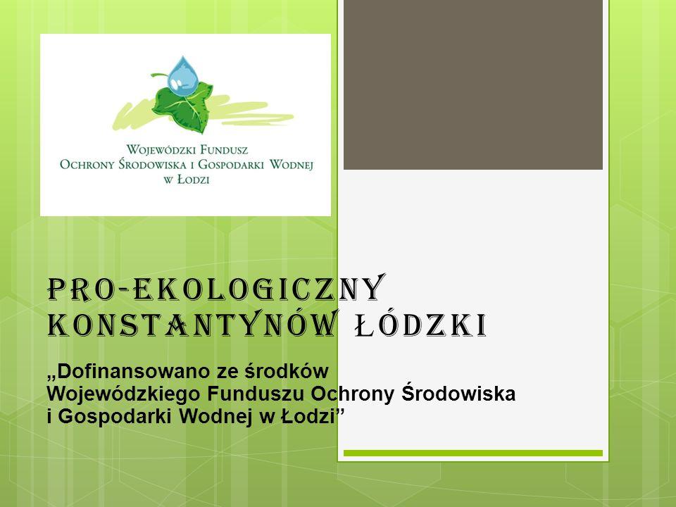 """Pro-ekologiczny Konstantynów Ł ódzki """"Dofinansowano ze środków Wojewódzkiego Funduszu Ochrony Środowiska i Gospodarki Wodnej w Łodzi"""