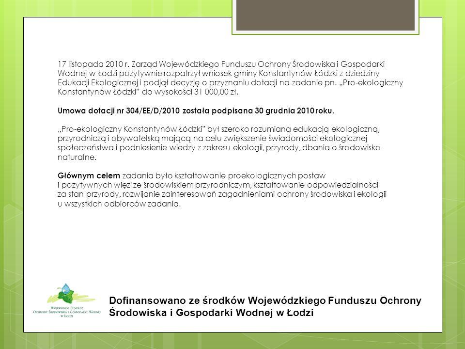 17 listopada 2010 r. Zarząd Wojewódzkiego Funduszu Ochrony Środowiska i Gospodarki Wodnej w Łodzi pozytywnie rozpatrzył wniosek gminy Konstantynów Łód