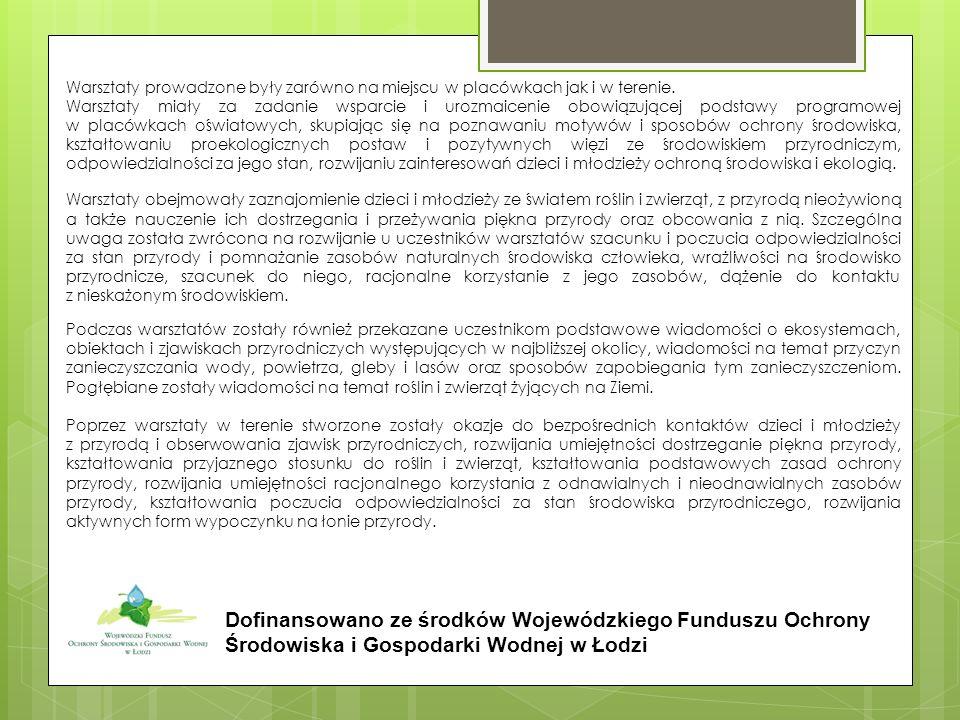 Dofinansowano ze środków Wojewódzkiego Funduszu Ochrony Środowiska i Gospodarki Wodnej w Łodzi Warsztaty prowadzone były zarówno na miejscu w placówkach jak i w terenie.