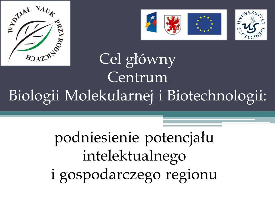 Cel główny Centrum Biologii Molekularnej i Biotechnologii: podniesienie potencjału intelektualnego i gospodarczego regionu
