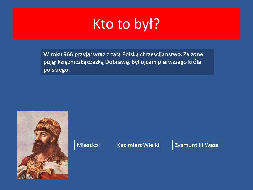 Kto to był. W roku 966 przyjął wraz z całą Polską chrześcijaństwo.