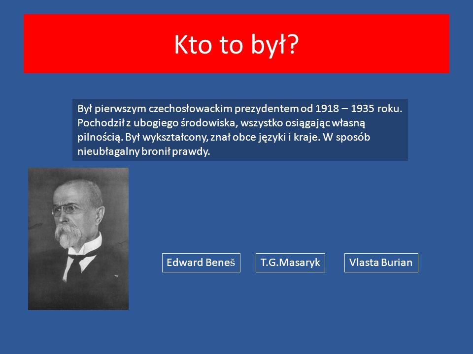 Kto to był. Był pierwszym czechosłowackim prezydentem od 1918 – 1935 roku.